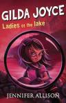 Gilda Joyce and the Ladies of the Lake - Jennifer Allison