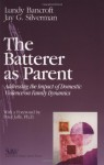 The Batterer as Parent: Addressing the Impact of Domestic Violence on Family Dynamics - Lundy Bancroft, Jay G. Silverman