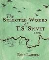 Selected Works Of T.S. Spivet - Reif Larsen