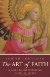 The Art of Faith: A Guide to Understanding Christian Images - Judith Couchman