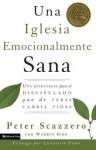 Una Iglesia Emocionalmente Sana: Una Estrategia Para El Discipulado Que de Veras Cambia Vidas - Peter Scazzero, Warren Bird