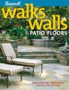 Walks, Walls & Patio Floors: Build with Brick, Stone, Pavers, Concrete, Tile and More - Sunset Books, Sunset Books
