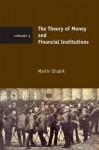 The Theory of Money and Financial Institutions - Martin Shubik