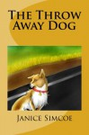 The Throw Away Dog - Janice Simcoe