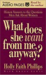 What Does She Want from Me, Anyway?: Honest Answers to the Questions Men Ask about Women - Holly Faith Phillips, Gregg Lewis