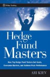 Hedge Fund Masters: How Top Hedge Fund Traders Set Goals, Overcome Barriers, and Achieve Peak Performance (Wiley Trading) - Ari Kiev