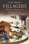 Villagers: 750 Years of Life in an English Village - James Brown