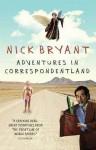 Adventures In Correspondentland - Nick Bryant
