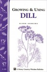 Growing & Using Dill: Storey's Country Wisdom Bulletin A-200 - Glenn Andrews