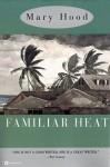 Familiar Heat - Mary Hood