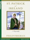 St. Patrick of Ireland: A Biography - Philip Freeman, Alan Sklar