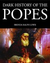 Dark History of the Popes (Dark Histories) - Brenda Ralph Lewis