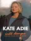 Into Danger: Risking Your Life for Work - Kate Adie
