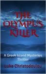 The Olympus Killer: A Greek Island Mysteries Thriller - Luke Christodoulou