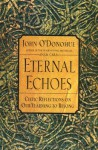 Eternal Echoes: Celtic Reflections on Our Yearning to Belong - John O'Donohue