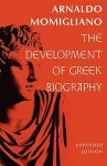 The Development of Greek Biography: Expanded Edition (Carl Newell Jackson Lectures) - Arnaldo Momigliano