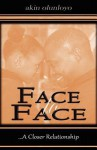 Face to Face: A Closer Relationship - Akin Olunloyo