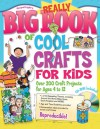 Really Big Book of Cool Crafts for Kids with CD-ROM: Over 200 Craft Projects for Ages 4 to 12 - Various, Gospel Light Publications