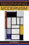Beginning Modernism - Jeff Wallace