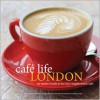 Cafe Life London: An Insider's Guide to the City's Neighborhood Cafes - Jennie Milsom, Harry Hall, Hannah Moushabeck
