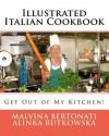 Illustrated Italian Cookbook: Get Out of My Kitchen! - Alinka Rutkowska, Malvina Bertonati