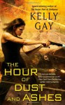The Hour of Dust and Ashes - Kelly Gay