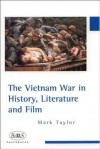 The Vietnam War In History, Literature And Film - Mark Taylor