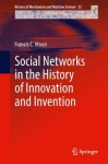 Social Networks in the History of Innovation and Invention (History of Mechanism and Machine Science) - Francis C. Moon