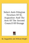 Select Anti-Pelagian Treatises of St. Augustine/The Acts of the 2nd Council of Orange - Augustine of Hippo