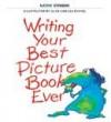 Writing your best picture book ever - Kathy Stinson, Alan Daniel, Lea Daniel