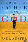 I Thought My Father Was God: And Other True Tales from NPR's National Story Project - Paul Auster