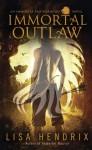 Immortal Outlaw - Lisa Hendrix