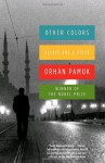 Other Colors: Essays and a Story - Orhan Pamuk