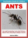 Learn to Read Books for Children: Ants - Fun and Fascinating Facts and Pictures About These Amazing & Unique Insects (I Can Read Books Series) - Andrew Miller, Learn to Read Books for Kids Institute