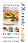 Quick And Easy 20 Minute Meals In Colour - Catherine Atkinson