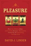 Pleasure: How Our Brains Make Junk Food, Exercise, Marijuana, Generosity, and Gambling Feel So Good - David J. Linden