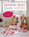 Dessert Roll Quilts: 12 Simple Dessert Roll Quilt Patterns - Pam Lintott, Nicky Lintott