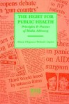 Fight for Public Health: Principles & Practice of Media Advocacy - Simon Chapman, Deborah Lupton