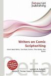 Writers on Comic Scriptwriting - Lambert M. Surhone, Mariam T. Tennoe, Susan F. Henssonow
