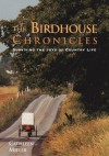 The Birdhouse Chronicles: Surviving the Joys of Country Life - Cathleen Miller