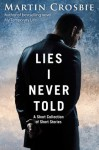 Lies I Never Told - A Short Collection of Short Stories - Martin Crosbie