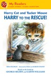 Harry Cat and Tucker Mouse: Harry to the Rescue! (My Readers Level 2) - Thea Feldman, Olga Ivanov, Aleksey Ivanov, George Selden, Garth Williams