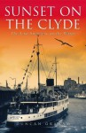 Sunset on the Clyde: The Last Summers on the Water - Duncan Graham