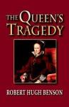 The Queen's Tragedy - Robert Hugh Benson