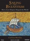 Sailing from Byzantium: How a Lost Empire Shaped the World - Colin Wells, Lloyd James