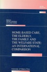 Home-Based Care, the Elderly, the Family, and the Welfare State: An International Comparison - Frédéric Lesemann, Claude Martin