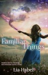 Familiar Things - Lia Habel
