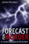 Forecast for Murder (Nora Huggins Mystery) - John Russo