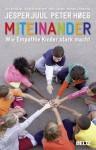 Miteinander: Wie Empathie Kinder stark macht (German Edition) - Jesper Juul, Peter Høeg, Jes Bertelsen, Steen Hildebrandt, Helle Jensen, Michael Stubberup, Kerstin Schöps