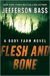 Flesh and Bone (Body Farm Series #2) - Jefferson Bass